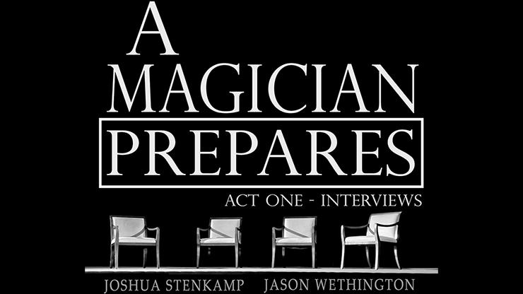 A Magician Prepares: Act One - Interviews by Joshua Stenkamp and