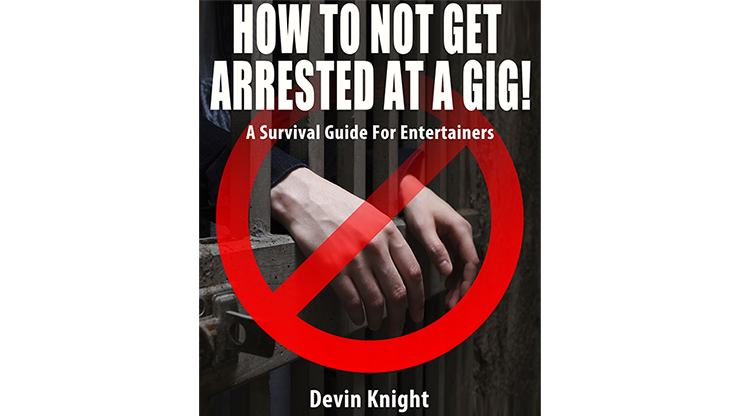 HOW TO NOT GET ARRESTED AT A GIG! by Devin Knight eBook DOWNLOAD