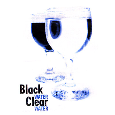 >Black Water Clear Water