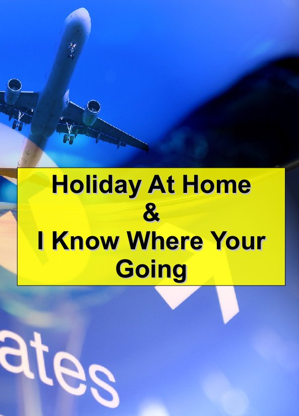 Holiday at Home & I Know Where Your Going